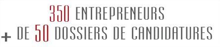 plus de 350 entrepreneurs et plus de 50 dossiers de candidatures